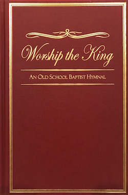Worship The King: An Old School Baptist Hymnal (Hard Back)
